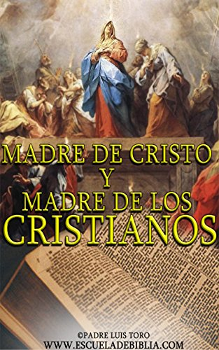 Madre de Cristo y Madre de los Cristianos (www.escueladebiblia.com nº 1