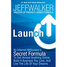 Launch: An Internet Millionaire's Secret Formula To Sell Almost Anything Online, Build A Business You Love, And...