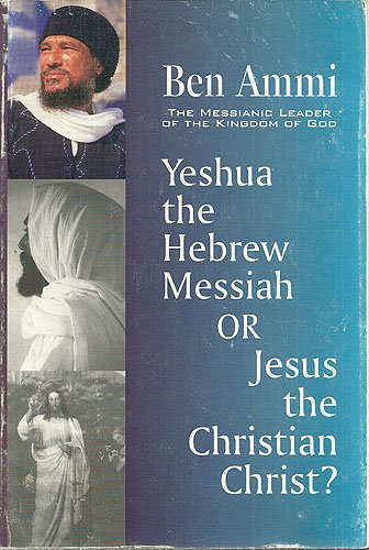 Yeshua the Hebrew Messiah or Jesus the Christian Christ? Ben Ami