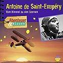 Antoine de Saint-Exupéry: Vom Himmel zu den Sternen(Abenteuer & Wissen) Hörbuch von Robert Steudtner Gesprochen von: Frauke Poolman
