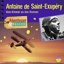 Antoine de Saint-Exupéry: Vom Himmel zu den Sternen(Abenteuer & Wissen)
