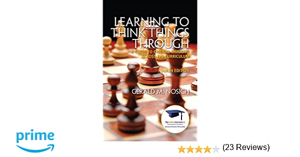Learning to Think Things Through: A Guide to Critical Thinking ...