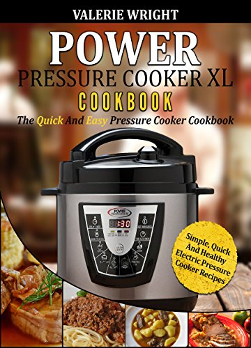 Power Pressure Cooker XL Cookbook: The Quick And Easy Pressure Cooker Cookbook – Simple, Quick And Healthy Electric Pressure Cooker Recipes (Electric Pressure Cooker Cookbook) by Valerie Wright