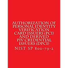 Authorization of Personal Identity Verification Card Issuers (PCI) and Derived PIV Credential Issuers (DPCI): NIST SP 800-79-2