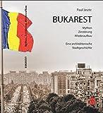 Bukarest - Mythen, Zerstörung, Wiederaufbau: Eine architektonische Stadtgeschichte