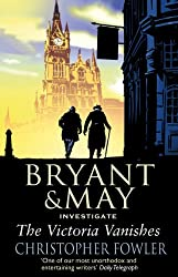 The Victoria Vanishes: A Bryant and May Mystery: Book 6 (Bryant & May)