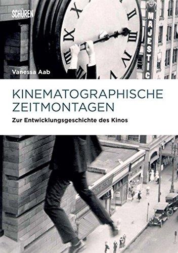 Kinematographische Zeitmontagen: Zur Entwicklungsgeschichte des Kinos (Marburger Schriften zur Medienforschung)