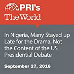 In Nigeria, Many Stayed up Late for the Drama, Not the Content of the US Presidential Debate | Joyce Hackel