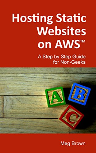 Hosting Static Websites on AWS: A Step by Step Guide for Non-Geeks
