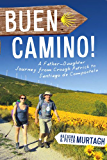 Buen Camino! Walk the Camino de Santiago with a Father and Daughter: A Physical Journey that Became a Spiritual Transformation