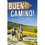 Buen Camino! Walk the Camino de Santiago with a Father and Daughter: A Physical Journey that Became a Spiritual Transformation