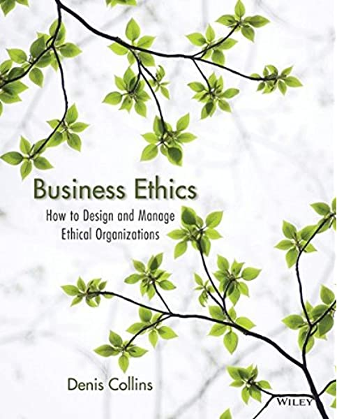 Business Ethics How To Design And Manage Ethical Organizations 9780470639948 Business Ethics Books Amazon Com