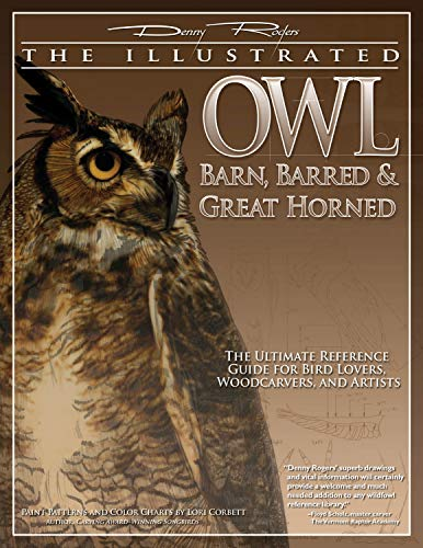 Illustrated Owl: Barn, Barred & Great Horned: The Ultimate Reference Guide for Bird Lovers, Artists, & Woodcarvers (The Denny Rogers Visual Reference series)