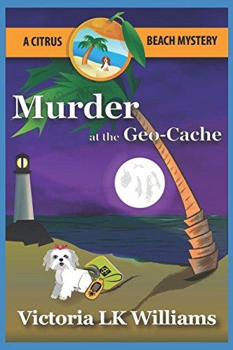 Murder at the Geo-Cache...A Citrus Beach Mystery (Citrus Beach Mysteries) pdf