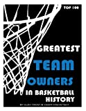 Greatest Team Owners in Basketball History: Top 100, Alex Trost and Vadim Kravetsky, 149291679X