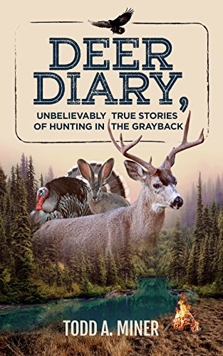 Deer Diary: Unbelievably True Stories of Hunting in the Grayback by [Miner, Todd A]