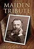 Maiden Tribute: A Life of W.T. Stead