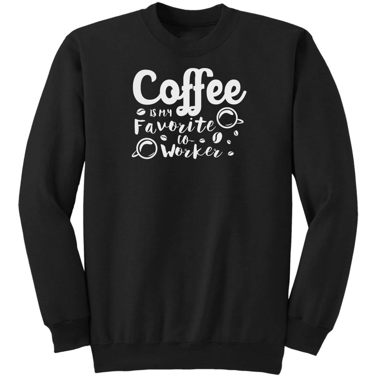 Coffee is My Favorite Co Worker Funny G Sweatshirt