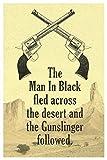 Man In Black Fled Across Desert And the Gunslinger Followed Quote Poster 12x18