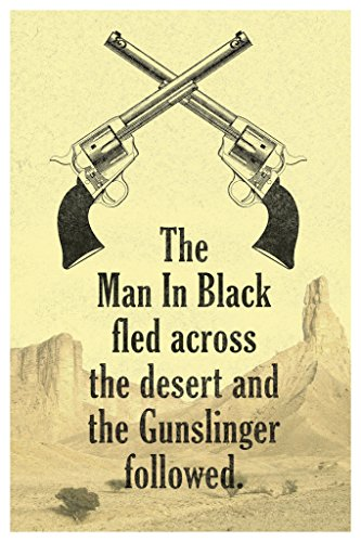 Man In Black Fled Across Desert And the Gunslinger Followed Quote Poster 12x18