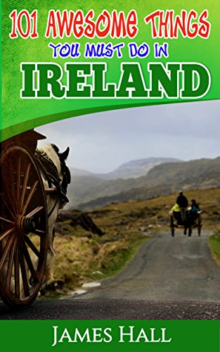 Ireland: 101 Awesome Things You Must Do In Ireland: Ireland Travel Guide to The Land of A Thousand Welcomes. The True Travel Guide from a True Traveler. ... To Know About Ireland. (English Edition)