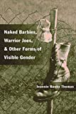 img - for Naked Barbies, Warrior Joes, and Other Forms of Visible Gender book / textbook / text book