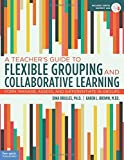 img - for A Teacher's Guide to Flexible Grouping and Collaborative Learning: Form, Manage, Assess, and Differentiate in Groups book / textbook / text book