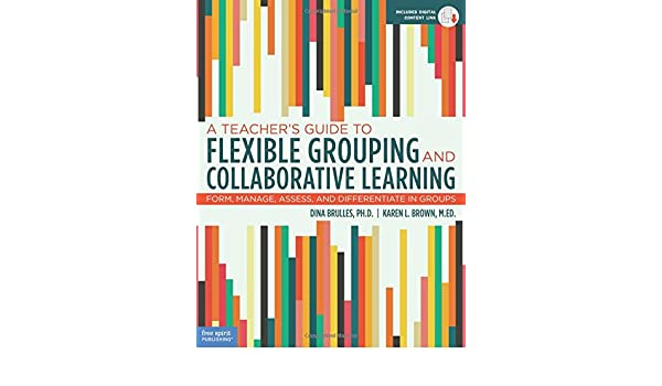 A Teachers Guide To Flexible Grouping And Collaborative Learning