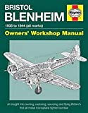 Bristol Blenheim Owners' Workshop Manual - 1935 to 1944 (all marks): An insight into owning, restoring, servicing and flying Britain's first all-metal monoplane fighter-bomber