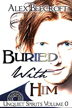 Buried With Him (Unquiet Spirits Book 0) by [Beecroft, Alex]