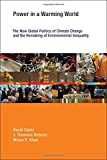 img - for Power in a Warming World: The New Global Politics of Climate Change and the Remaking of Environmental Inequality (Earth System Governance) book / textbook / text book