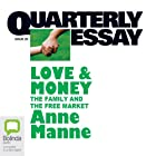 Quarterly Essay 29: Love & Money: The Family and the Free Market Audiomagazin von Anne Manne Gesprochen von: Anne Manne