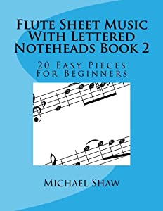 Flute Sheet Music With Lettered Noteheads Book 2: 20 Easy Pieces For Beginners (Volume 1)