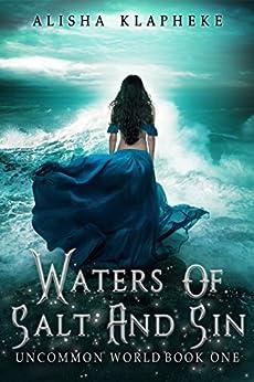 Waters of Salt and Sin: Uncommon World Book One by [Klapheke, Alisha]