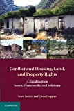 Conflict and Housing, Land and Property Rights : A Handbook on Issues, Frameworks and Solutions, Leckie, Scott and Huggins, Chris, 1107636043