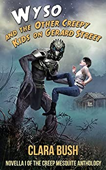 Wyso and the Other Creepy Kids on Gerard Street (The Creep Mesquite Anthology Book 1) by [Bush, Clara]