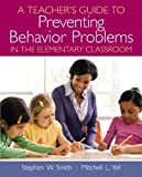 A Teacher's Guide to Preventing Behavior Problems in the Elementary Classroom by Smith Ph.D., Stephen W., Yell, Mitchell L. (June 11, 2012) Paperback