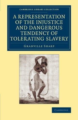 (A Representation of the Injustice and Dangerous Tendency of Tolerating Slavery (Cambridge Library Collection - Slavery and Abolition))