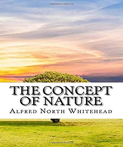 The Concept of Nature - Alfred North Whitehead (ANNOTATED) Original Content of First Edition