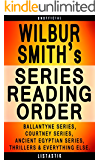 Wilbur Smith Series Reading Order: Series List - In Order: Ballantyne series, Courtney series, Ancient Egyptian series, Wilbur Smith Thrillers (Listastik Series Reading Order Book 22)