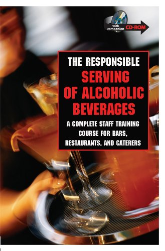 The Responsible Serving of Alcoholic Beverages: A Complete Staff Training Course for Bars, Restaurants and Caterers With