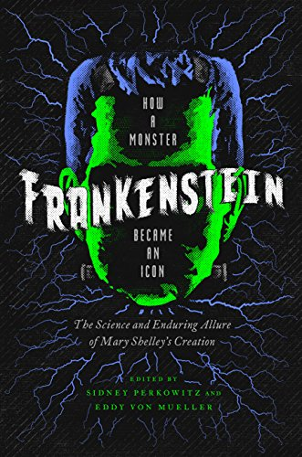 Frankenstein how a monster became an icon the science and enduring frankenstein how a monster became an icon the science and enduring allure of mary fandeluxe Choice Image