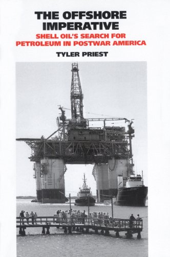 The Offshore Imperative: Shell Oils Search for Petroleum in Postwar America (Kenneth E. Montague Series in Oil and Business History)
