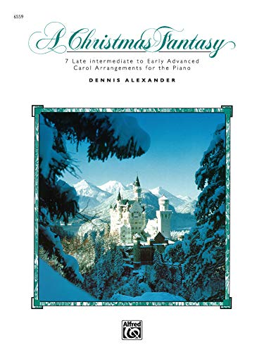 A Christmas Fantasy: 7 Late Intermediate to Early Advanced Carol Arrangements for the Piano