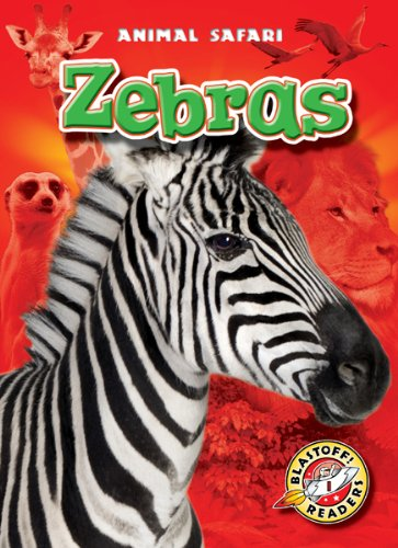 Zebras (Blastoff! Readers: Animal Safari) (Blastoff Readers. Level 1)