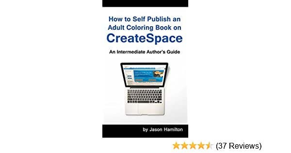 How to Self Publish an Adult Coloring Book on CreateSpace: An Intermediate  Author\'s Guide