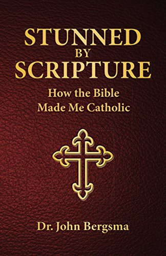 Stunned by Scripture: How the Bible Made Me Catholic (10 Things Wrong With The Catholic Church)