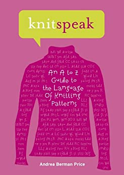 Knitspeak: An A to Z Guide to the Language of Knitting Patterns by [Price, Andrea, Stone, Patti Pierce]