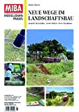 Neue Wege im Landschaftsbau - Fahrzeuge und Figuren, Gebäude und Landschaft - MIBA Modellbahn Praxis