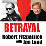 Betrayal: Whitey Bulger and the FBI Agent Who Fought to Bring Him Down | Robert Fitzpatrick,Jon Land